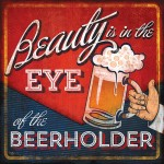 Framed Beauty Is In The Eye of the Beer Holder